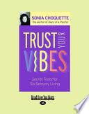"""Trust Your Vibes: Secret Tools for Six-Sensory Living"" by Sonia Choquette"