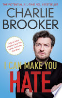 """I Can Make You Hate"" by Charlie Brooker"