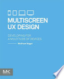 """Multiscreen UX Design: Developing for a Multitude of Devices"" by Wolfram Nagel"
