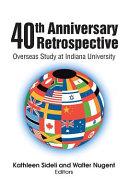 40th Anniversary Retrospective, Overseas Study at Indiana University by Kathleen Sideli,Walter Nugent PDF