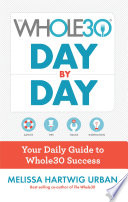 """The Whole30 Day by Day: Your Daily Guide to Whole30 Success"" by Melissa Hartwig"