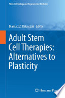 Adult Stem Cell Therapies  Alternatives to Plasticity