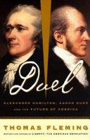 Duel: Alexander Hamilton, Aaron Burr, And The Future Of America