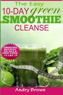 The Easy 10 Day Green Smoothie Cleanse