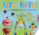 Lots of Bots!  : A Counting Pop-Up Book
