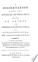 A Dissertation upon the Epistles of Phalaris: With an Answer to the Objections of the Hon. Charles Boyle....To which are added, Dr. Bentley's Dissertation on the Epistles of Themistocles, Socrates, Euripides, and others; and the Fables of Aesop as originally printed with Occasional Remarks on the Whole [Second edition, 1777], Bentley, Richard, Library-Keeper to His Majesty