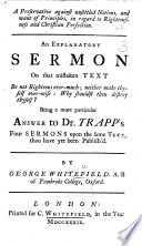 A Preservative against unsettled Notions and want of principles in regard to Righteousness and Christian Perfection. An explanatory sermon on [Ecclus. vii. 16] ... being a more particular answer to Dr. Trapp's four sermons upon the same text, than have [sic] yet been publish'd