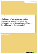 Challenges of Implementing Artifical Intelligence Related Services  What Enhancing and Inhibiting Factors Need to be Addressed by Consultancies
