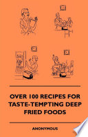 Over 100 Recipes For Taste Tempting Deep Fried Foods