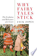 """Why Fairy Tales Stick: The Evolution and Relevance of a Genre"" by Jack Zipes, Reviewer Series Editor Jack Zipes"