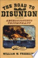The Road To Disunion Volume Ii Secessionists Triumphant Volume Ii Secessionists Triumphant 1854 1861