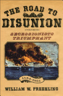 The Road to Disunion, Volume II : Secessionists Triumphant Volume II: Secessionists Triumphant, 1854-1861