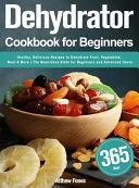 Dehydrator Cookbook for Beginners