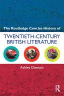 The Routledge Concise History of Twentieth century British Literature