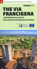 The Via Francigena. 1000 Kilometres on Foot from Rhe Gran San Bernardo to Rome