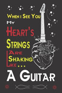 When i See You, My Heart's Strings are Shaking Like a Guitar.