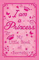 I am a Princess  My Little Book of Secrets