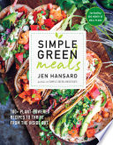"""Simple Green Meals: 100+ Plant-Powered Recipes to Thrive from the Inside Out: A Cookbook"" by Jen Hansard"