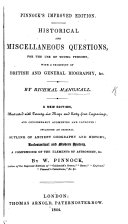 Historical and Miscellaneous Questions     New edition  including an original outline of Ancient Geography and History  Ecclesiastical and Modern History  a Compendium of the Elements of Astronomy  etc  by W  Pinnock