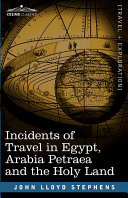 Incidents of Travel in Egypt, Arabia Petraea and the Holy Land [Pdf/ePub] eBook