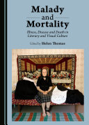 Malady and Mortality: Illness, Disease and Death in Literary ...