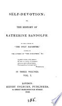 Self devotion  or  The history of Katherine Randolph  by the author of  The only daughter   ed  by the author of  The subaltern