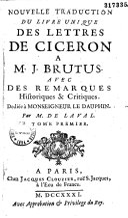 Nouvelle traduction du livre unique des lettres de Cicéron à M. J. Brutus, avec des remarques historiques et critiques... par M. de Laval