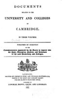 Documents Relating to the University and College of Cambridge     Pub  by Direction of the Commissioners Appointed     to Inquire Into the State  Discipline  Studies  and Revenues of the Said University and Colleges