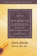 The Sermons of Edwin Sandys, D.D., Successively Bishop of Worcester and London, and Archbishop of York Pdf/ePub eBook
