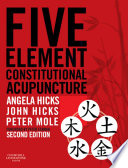 """Five Element Constitutional Acupuncture E-Book"" by Angela Hicks, John Hicks, Peter Mole"