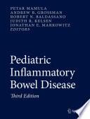 """Pediatric Inflammatory Bowel Disease"" by Petar Mamula, Andrew B. Grossman, Robert N. Baldassano, Judith R. Kelsen, Jonathan E. Markowitz"