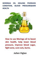 Moringa Oil Healing Psoriasis Condition, Blood Pressure&skin Health