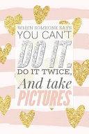 When Says You Can t Do It Do It Twice and Take Pictures  Funny Motivational Writing Notebook with Pink Stripes and Gold Glitter Love Hearts Great Birt