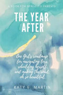 The Year After  One Girl s Roadmap for Navigating Loss  Rebuilding Herself  and Making the Road  Oh So Beautiful