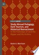 Study Abroad Pedagogy, Dark Tourism, and Historical Reenactment
