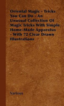 Oriental Magic Tricks You Can Do An Unusual Collection Of Magic Tricks With Simple Home Made Apparatus With 72 Clear Drawn Illustrations
