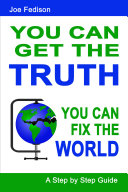 You Can Get the Truth - You Can Fix the World