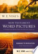 W  E  Vine s New Testament Word Pictures  Romans to Revelation