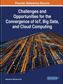 Challenges and Opportunities for the Convergence of IoT  Big Data  and Cloud Computing