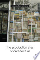 The Production Sites of Architecture