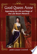 link to Good Queen Anne : appraising the life and reign of the last Stuart monarch in the TCC library catalog