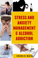 Stress and Anxiety Management   Alcohol Addiction