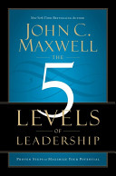The 5 Levels of Leadership  Proven Steps to Maximize Your Potential