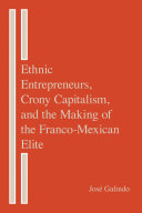 Ethnic Entrepreneurs  Crony Capitalism  and the Making of the Franco Mexican Elite