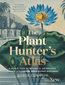 The Plant Hunter s Atlas