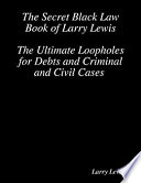 The Secret Black Law Book of Larry Lewis   The Ultimate Loopholes for Debts and Criminal and Civil Cases