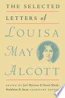 """""""The Selected Letters of Louisa May Alcott"""" by Louisa May Alcott, Joel Myerson, Daniel Shealy, Madeleine B. Stern"""