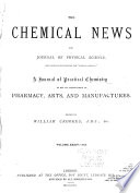 """The Chemical News and Journal of Industrial Science; with which is Incorporated the """"Chemical Gazette.""""  : A Journal of Practical Chemistry in All Its Applications to Pharmacy, Arts and Manufactures , Volume 34"""