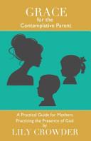Grace for the Contemplative Parent Book