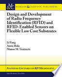 Design and Development of Radio Frequency Identification  RFID  and RFID enabled Sensors on Flexible Low Cost Substrates Book